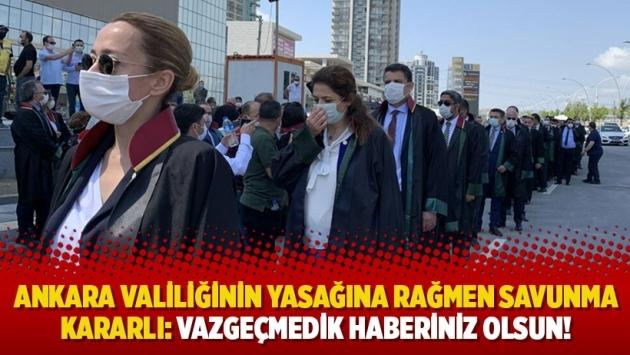Ankara Valiliğinin yasağına rağmen savunma kararlı: Vazgeçmedik haberiniz olsun!