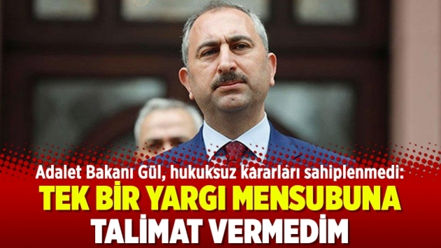Adalet Bakanı Gül, hukuksuz kararları sahiplenmedi: Tek bir yargı mensubuna talimat vermedim