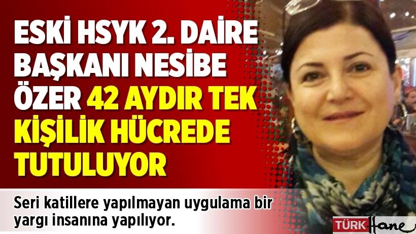 Eski HSYK 2. Daire Başkanı Nesibe Özer 42 aydır tek kişilik hücrede tutuluyor