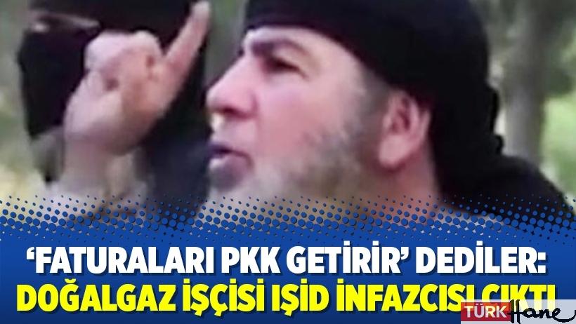 'Faturaları PKK getirir' dediler: Doğalgaz işçisi IŞİD infazcısı çıktı