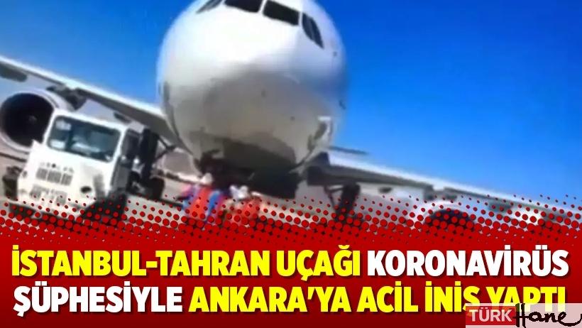 İstanbul-Tahran uçağı koronavirüs şüphesiyle Ankara'ya acil iniş yaptı