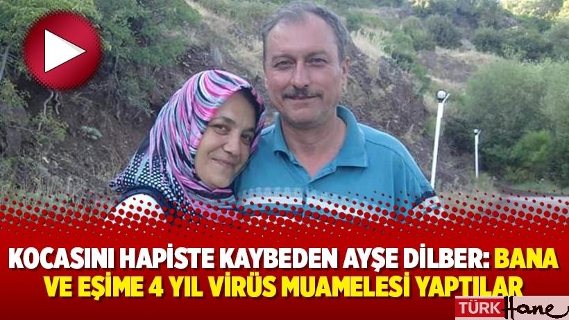 """Kocasını hapiste kaybeden Ayşe Dilber: """"Bana ve eşime 4 yıl virüs muamelesi yaptılar"""""""
