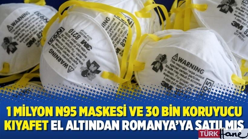 1 milyon N95 maskesi ve 30 bin koruyucu kıyafet el altından Romanya'ya satılmış
