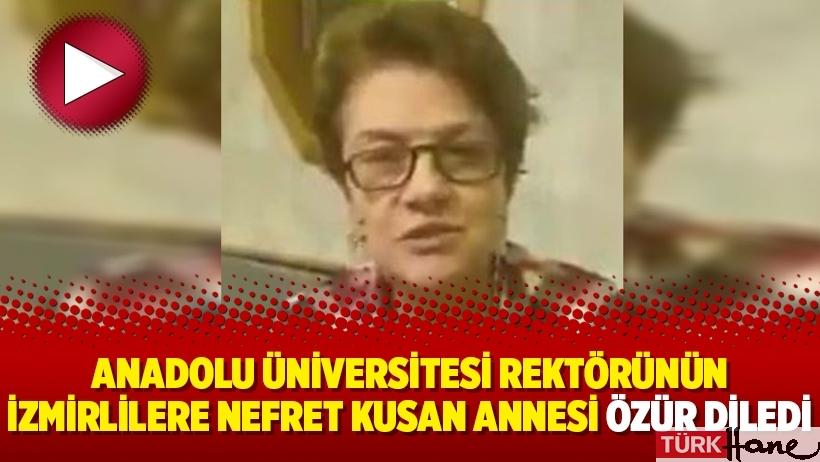 Anadolu Üniversitesi rektörünün İzmirlilere nefret kusan annesi özür diledi