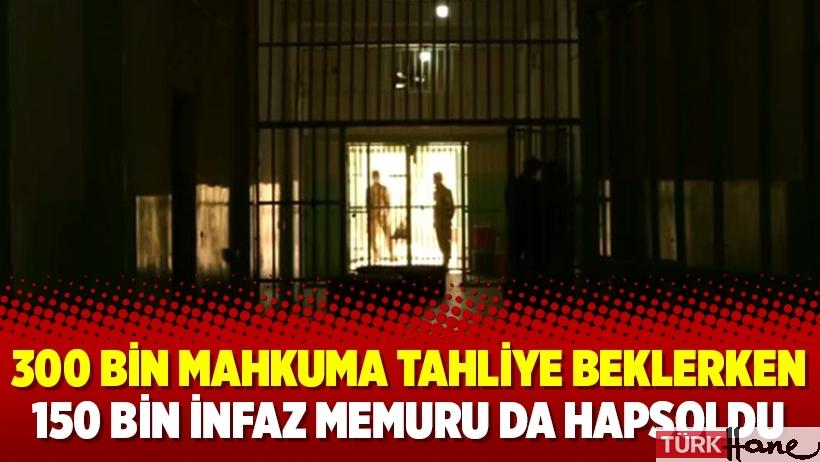 300 bin mahkuma tahliye beklerken 150 bin infaz memuru da hapsoldu