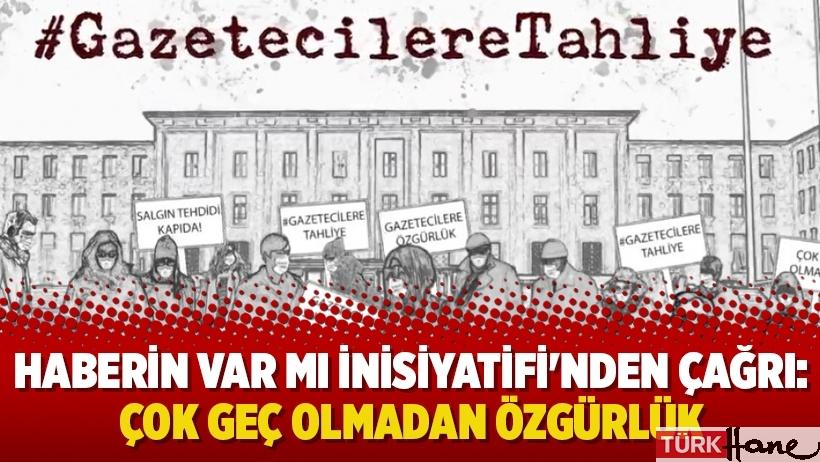 Haberin Var Mı İnisiyatifi'nden tutuklu gazeteciler için çağrı: Çok geç olmadan özgürlük