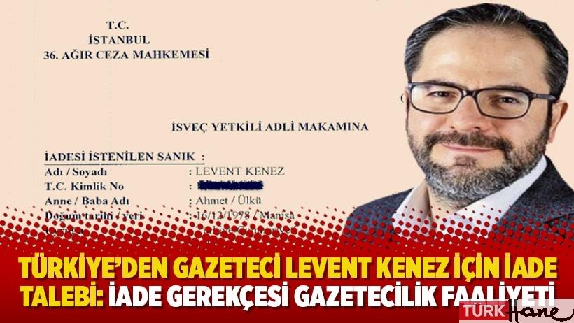 Türkiye'den Gazeteci Levent Kenez için iade talebi: İade gerekçesi gazetecilik faaliyeti
