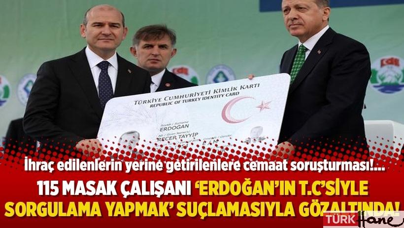 115 MASAK çalışanı 'Erdoğan'ın T.C'siyle sorgulama yapmak' suçlamasıyla gözaltında!