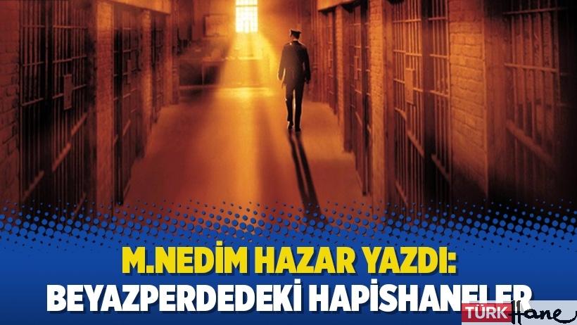 M.Nedim Hazar yazdı: Beyazperdedeki hapishaneler