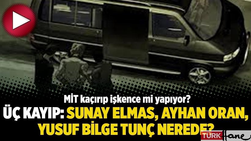 Üç kayıp: Sunay Elmas, Ayhan Oran, Yusuf Bilge Tunç nerede?