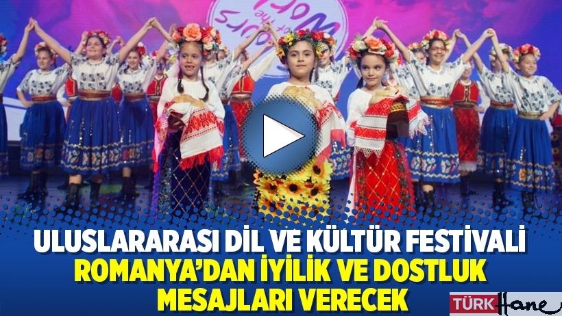 Uluslararası Dil ve Kültür Festivali Romanya'dan iyilik ve dostluk mesajları verecek