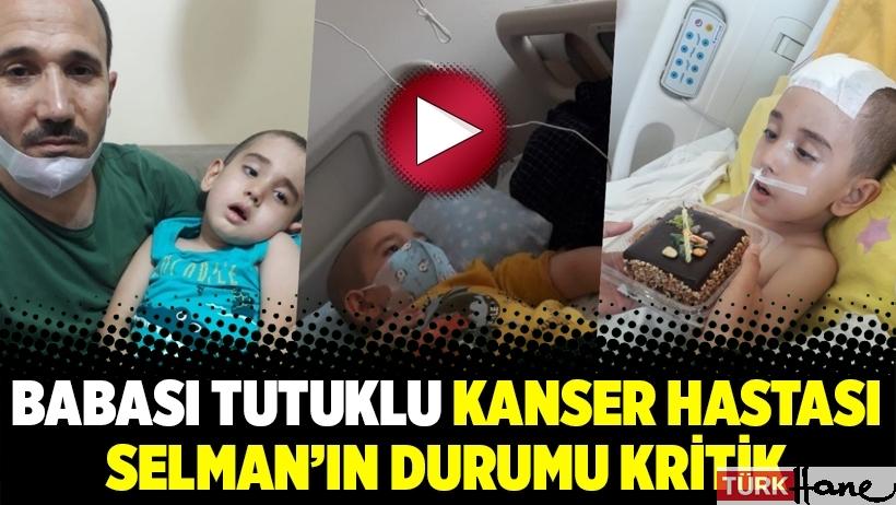 Babası tutuklu kanser hastası Selman'ın durumu kritik