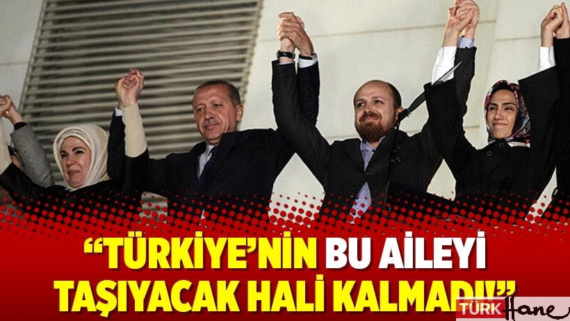 """""""Türkiye'nin bu aileyi taşıyacak hali kalmadı!"""""""