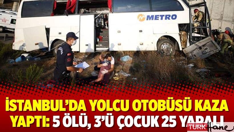 İstanbul'da yolcu otobüsü kaza yaptı: 5 ölü, 3'ü çocuk 25 yaralı