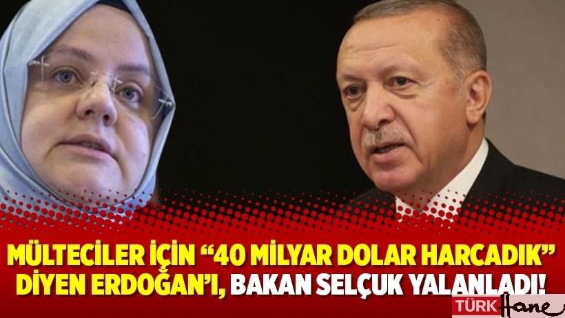 """Mülteciler için """"40 milyar dolar harcadık"""" diyen Erdoğan'ı, Bakan Selçuk yalanladı!"""