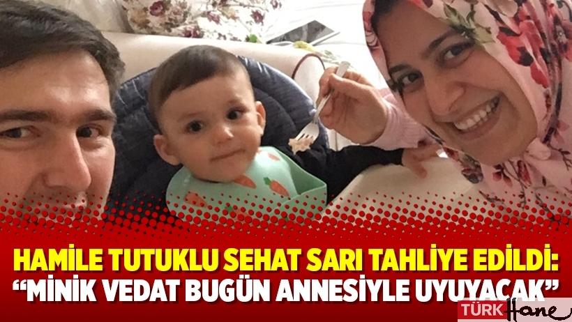 """Hamile tutuklu Sehat Sarı tahliye edildi: """"Minik Vedat bugün annesiyle uyuyacak"""""""