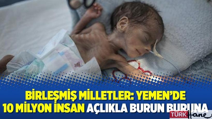 Birleşmiş Milletler: Yemen'de 10 milyon insan açlıkla burun buruna