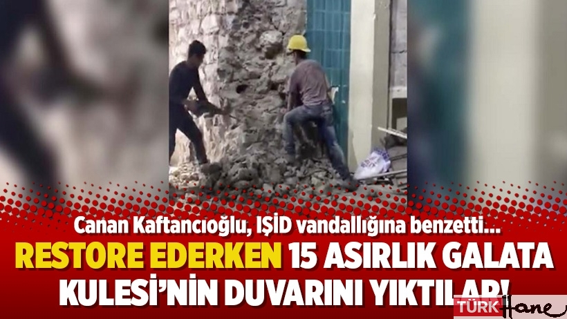 Restore ederken 15 asırlık Galata Kulesi'nin duvarını yıktılar!