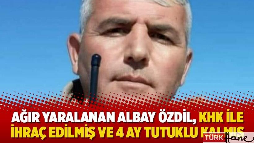 Ağır yaralanan Albay Özdil, KHK ile ihraç edilmiş ve 4 ay tutuklu kalmış