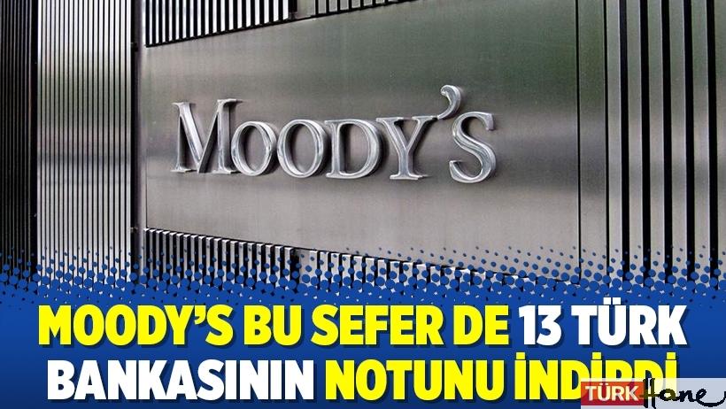 Moody's bu sefer de 13 Türk bankasının notunu indirdi