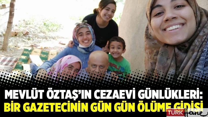 Mevlüt Öztaş'ın cezaevi günlükleri: Bir gazetecinin gün gün ölüme gidişi