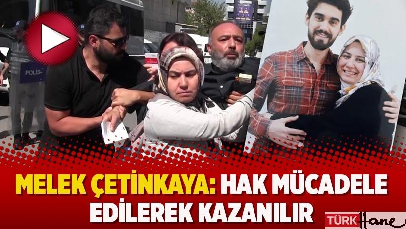 Melek Çetinkaya: Hak mücadele edilerek kazanılır