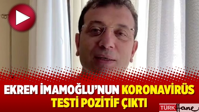 Ekrem İmamoğlu'nun koronavirüs testi pozitif çıktı