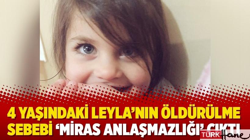 4 yaşındaki Leyla'nın öldürülme sebebi 'miras anlaşmazlığı' çıktı