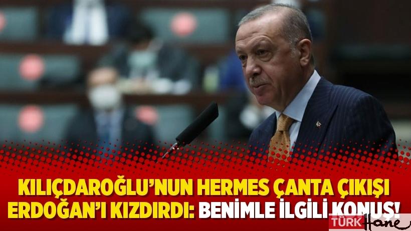 Kılıçdaroğlu'nun Hermes çanta çıkışı Erdoğan'ı kızdırdı: Benimle ilgili konuş!