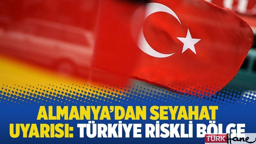 Almanya'dan seyahat uyarısı: Türkiye riskli bölge