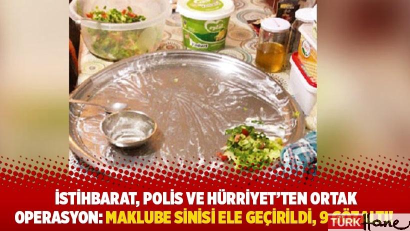 İstihbarat, polis ve Hürriyet'ten ortak operasyon: Maklube sinisi ele geçirildi, 9 gözaltı!