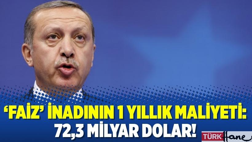 'Faiz' inadının 1 yıllık maliyeti: 72,3 milyar dolar!
