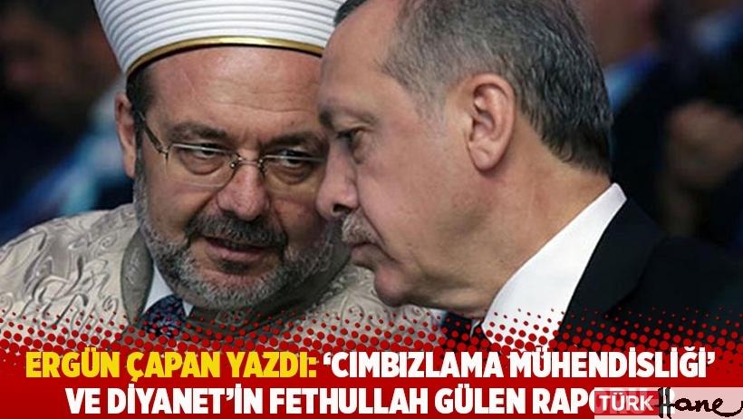 Ergün Çapan yazdı: 'Cımbızlama mühendisliği' ve Diyanet'in Fethullah Gülen raporu-2