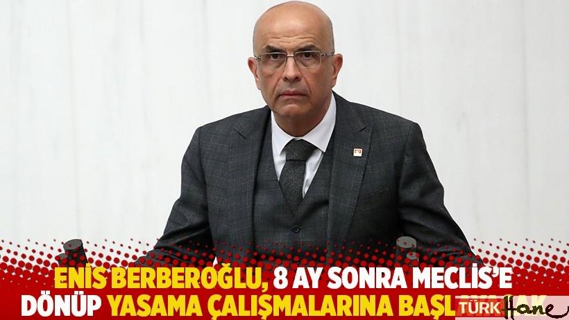 Enis Berberoğlu, 8 ay sonra Meclis'e dönüp yasama çalışmalarına başlayacak