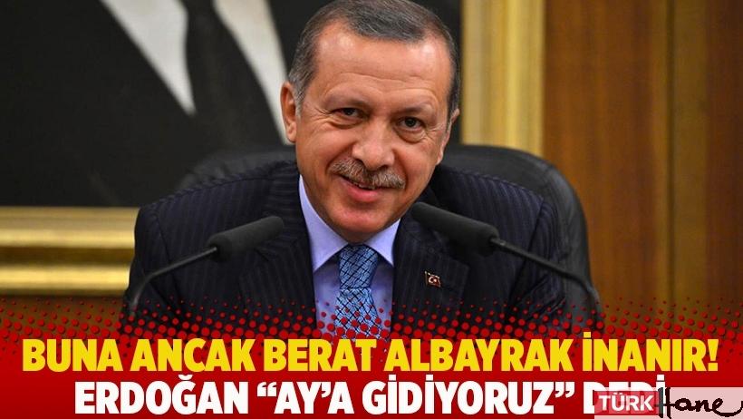Buna ancak Berat Albayrak inanır! Erdoğan
