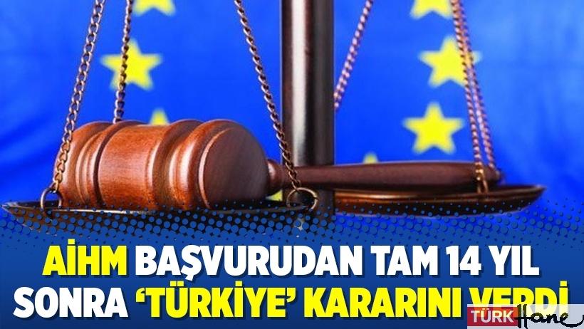 AİHM başvurudan tam 14 yıl sonra 'Türkiye' kararını verdi