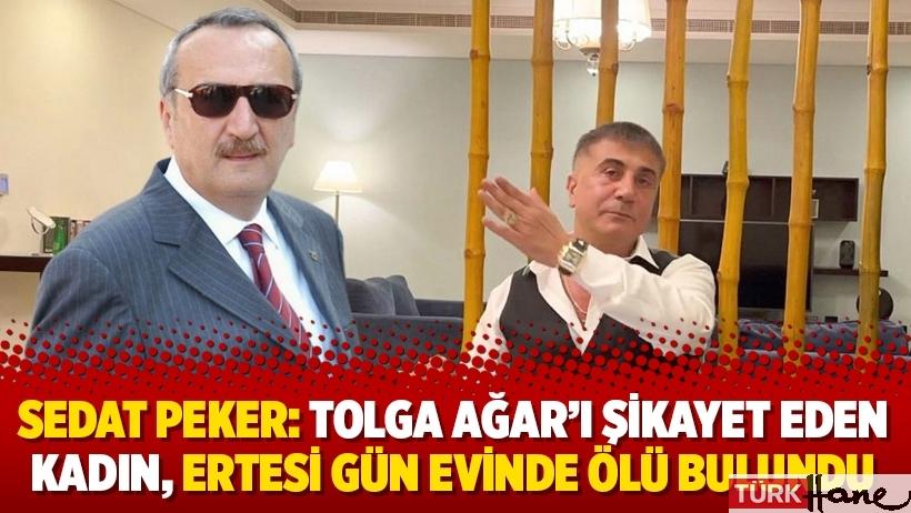 Sedat Peker: Tolga Ağar'ı şikayet eden kadın, ertesi gün evinde ölü bulundu