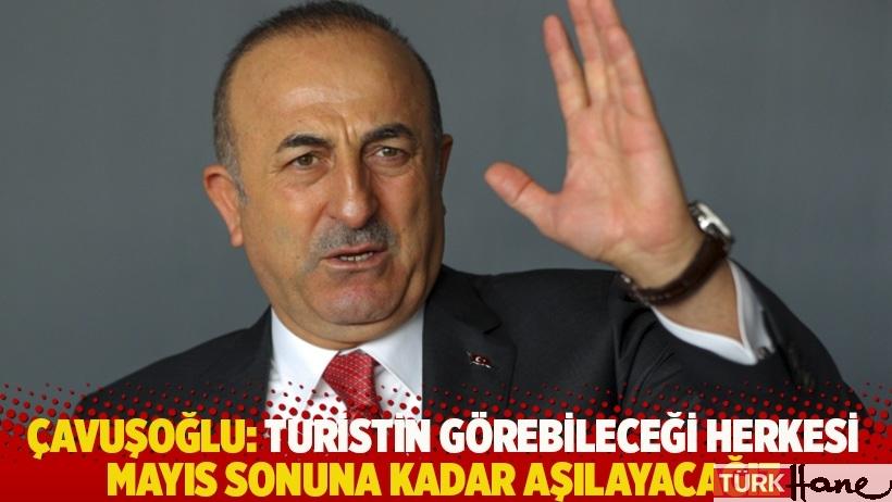 Çavuşoğlu: Turistin görebileceği herkesi Mayıs sonuna kadar aşılayacağız
