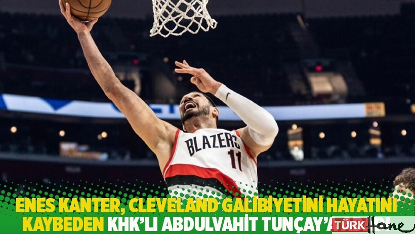 Enes Kanter, Cleveland galibiyetini hayatını kaybeden KHK'lı Abdulvahit Tunçay'a adadı