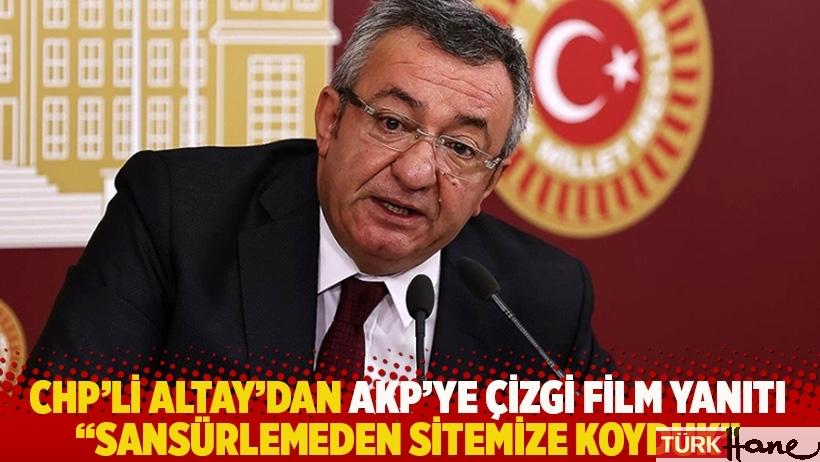 CHP'li Altay'dan AKP'ye çizgi film yanıtı: Sansürlemeden sitemize koyduk