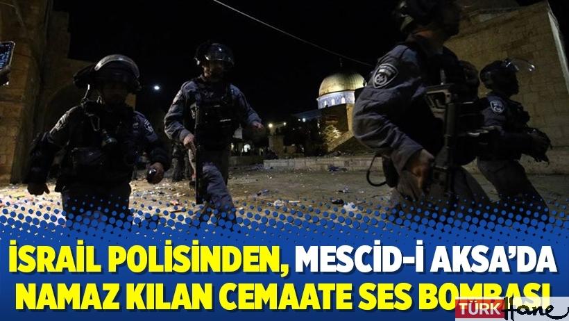 İsrail polisinden, Mescid-i Aksa'da namaz kılan cemaate ses bombası