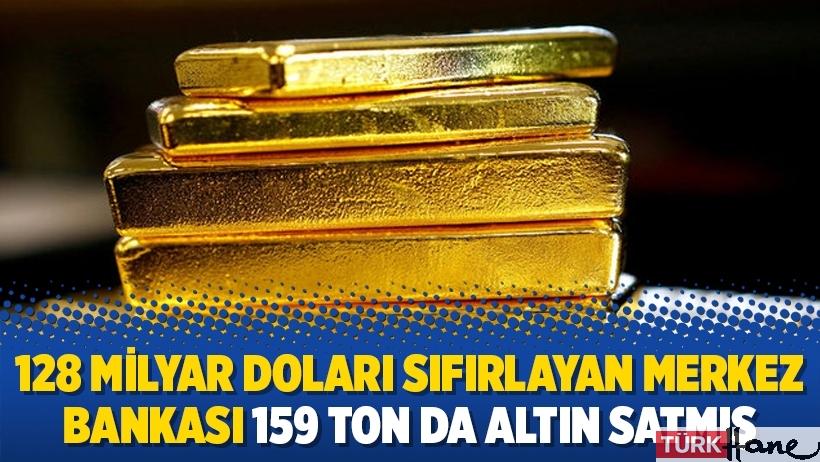 128 milyar doları sıfırlayan Merkez Bankası 159 ton da altın satmış