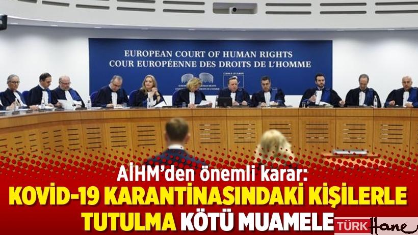 AİHM'den önemli karar: Kovid-19 karantinasındaki kişilerle tutulma kötü muamele