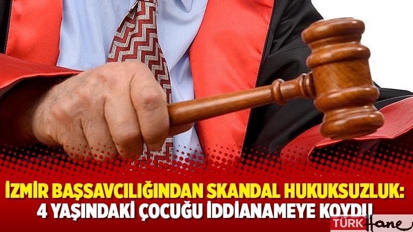 İzmir Başsavcılığından skandal hukuksuzluk: 4 yaşındaki çocuğu iddianameye koydu
