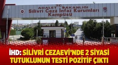 İHD: Silivri Cezaevi'nde 2 siyasi tutuklunun testi pozitif çıktı