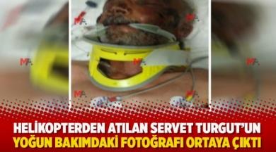 Helikopterden atılan Servet Turgut'un yoğun bakımdaki fotoğrafı ortaya çıktı