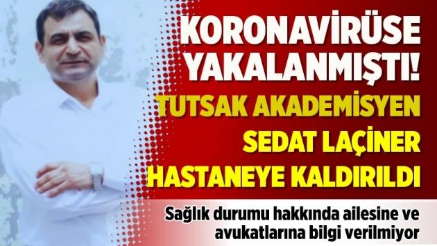 Koronavirüse yakalanmıştı! Tutsak akademisyen Sedat Laçiner hastaneye kaldırıldı
