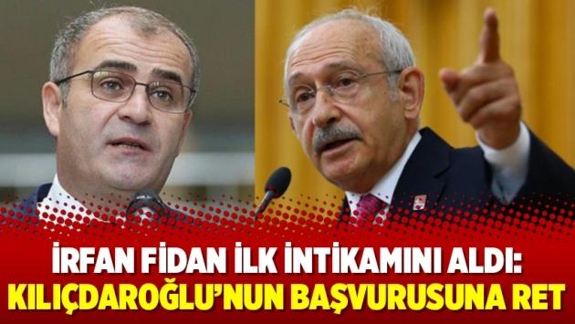 İrfan Fidan ilk intikamını aldı: Kılıçdaroğlu'nun başvurusuna ret