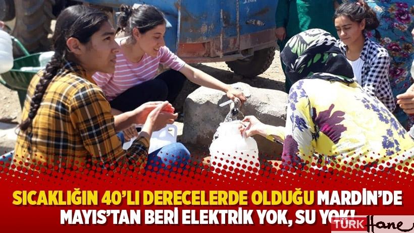 Sıcaklığın 40'lı derecelerde olduğu Mardin'de Mayıs'tan beri elektrik yok, su yok!
