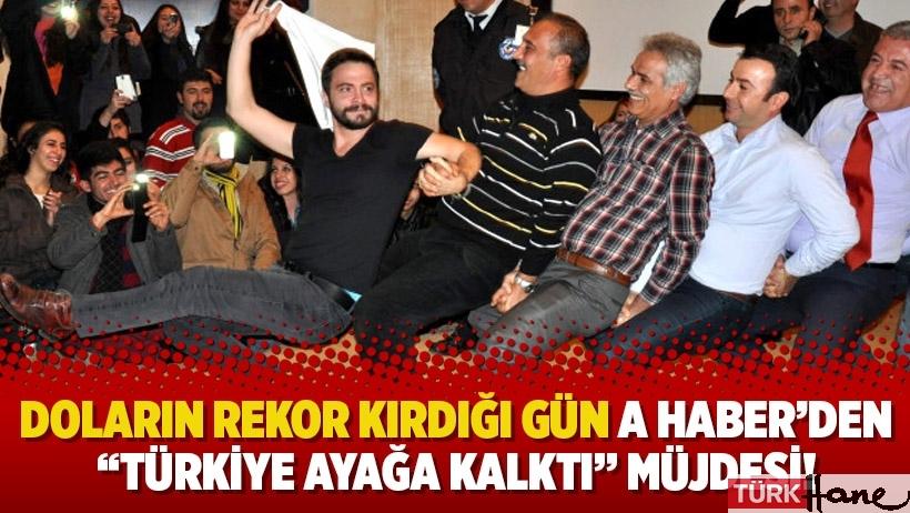 """Doların rekor kırdığı gün A Haber'den """"Türkiye ayağa kalktı"""" müjdesi!"""